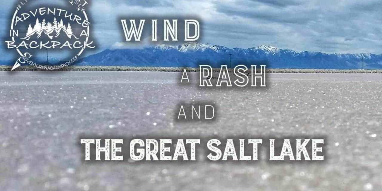 Wind, a Rash, and The Great Salt Lake