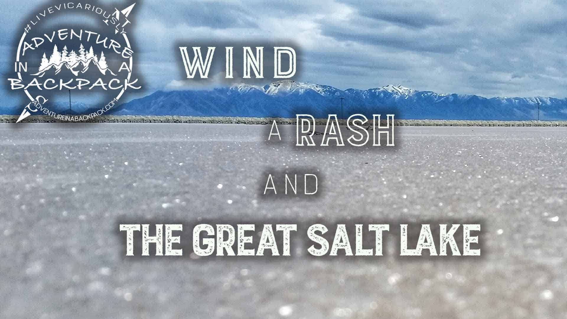 Wind, a Rash, and The Great Salt Lake